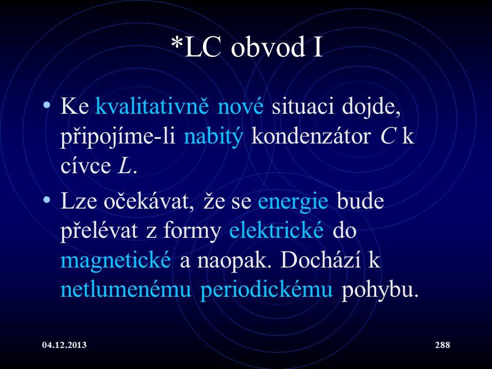 04.12.2013288 *LC obvod I Ke kvalitativně nové situaci dojde, připojíme-li nabitý kondenzátor C k cívce L. Lze očekávat, že se energie bude přelévat z