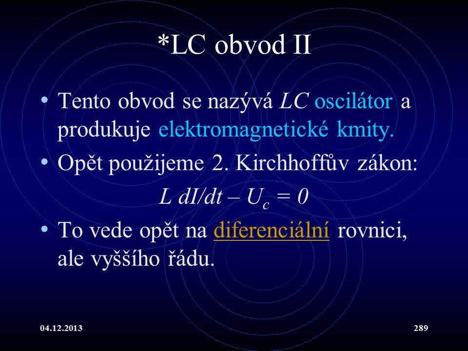 04.12.2013289 *LC obvod II Tento obvod se nazývá LC oscilátor a produkuje elektromagnetické kmity. Opět použijeme 2. Kirchhoffův zákon: L dI/dt – U c