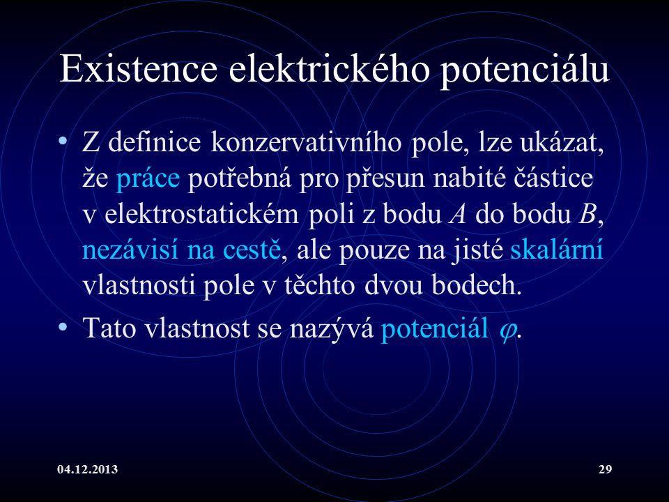 04.12.201329 Existence elektrického potenciálu Z definice konzervativního pole, lze ukázat, že práce potřebná pro přesun nabité částice v elektrostati