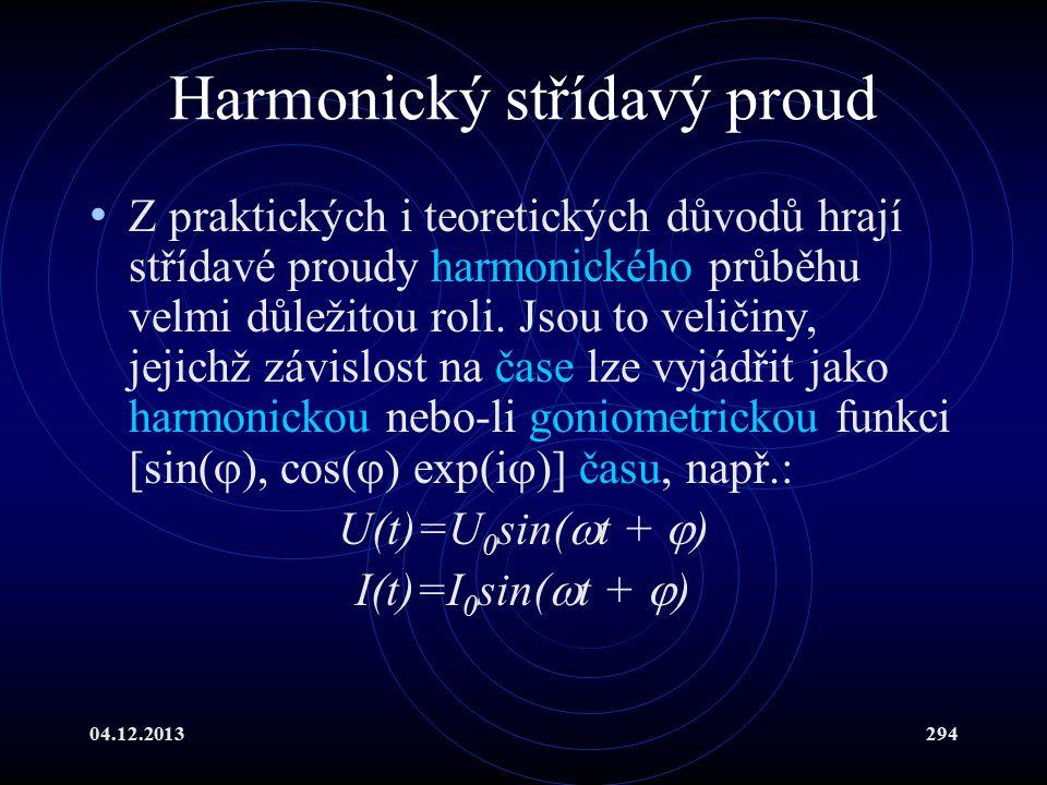 04.12.2013294 Harmonický střídavý proud Z praktických i teoretických důvodů hrají střídavé proudy harmonického průběhu velmi důležitou roli. Jsou to v
