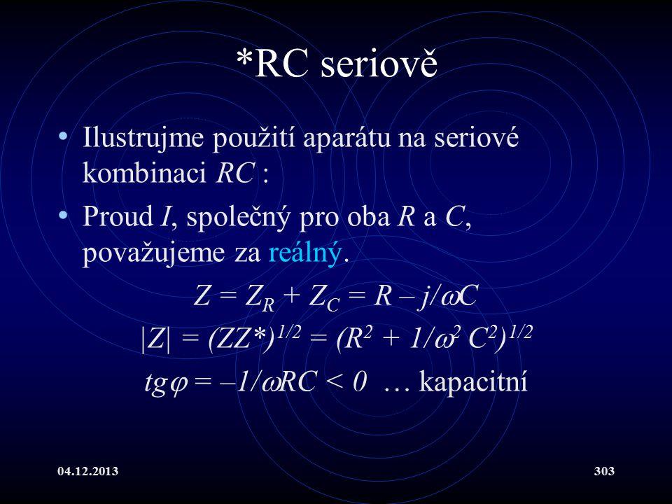 04.12.2013303 *RC seriově Ilustrujme použití aparátu na seriové kombinaci RC : Proud I, společný pro oba R a C, považujeme za reálný. Z = Z R + Z C =