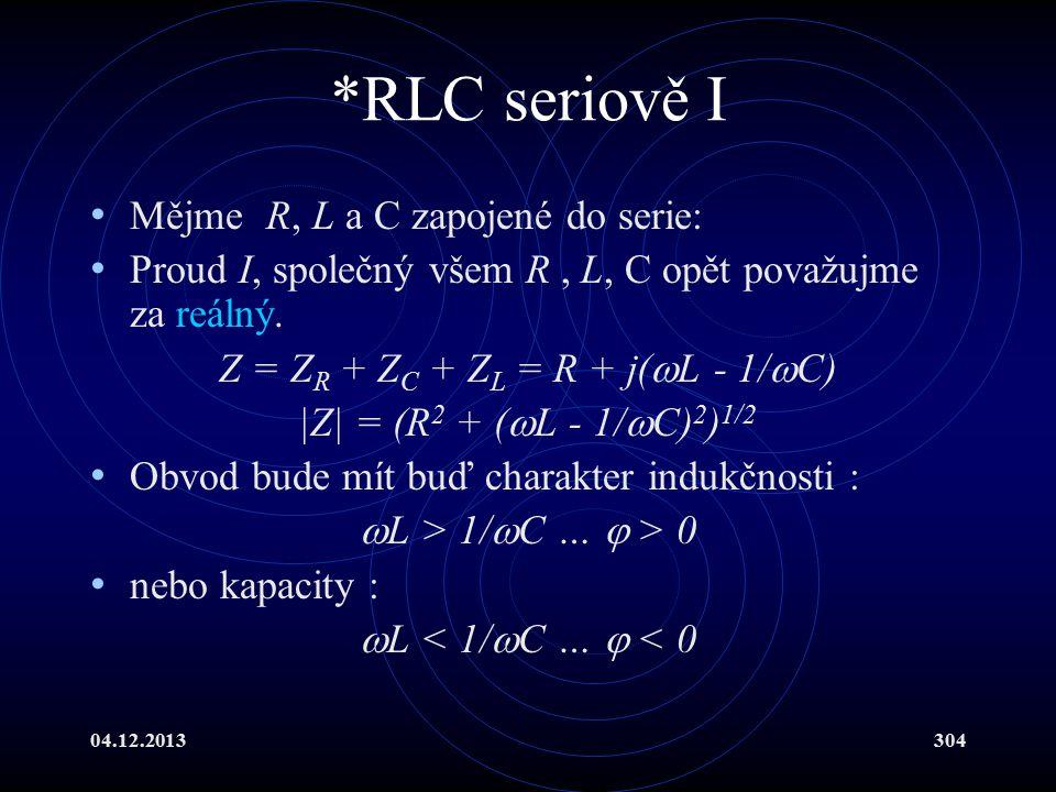 04.12.2013304 *RLC seriově I Mějme R, L a C zapojené do serie: Proud I, společný všem R, L, C opět považujme za reálný. Z = Z R + Z C + Z L = R + j( 
