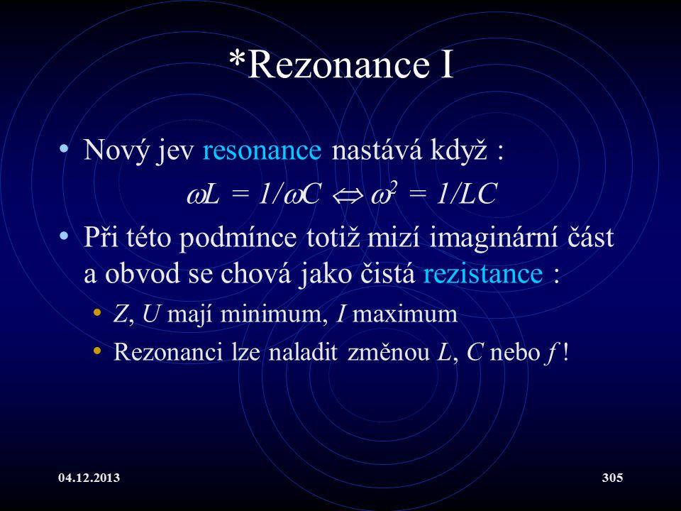 04.12.2013305 Nový jev resonance nastává když :  L = 1/  C   2 = 1/LC Při této podmínce totiž mizí imaginární část a obvod se chová jako čistá rez