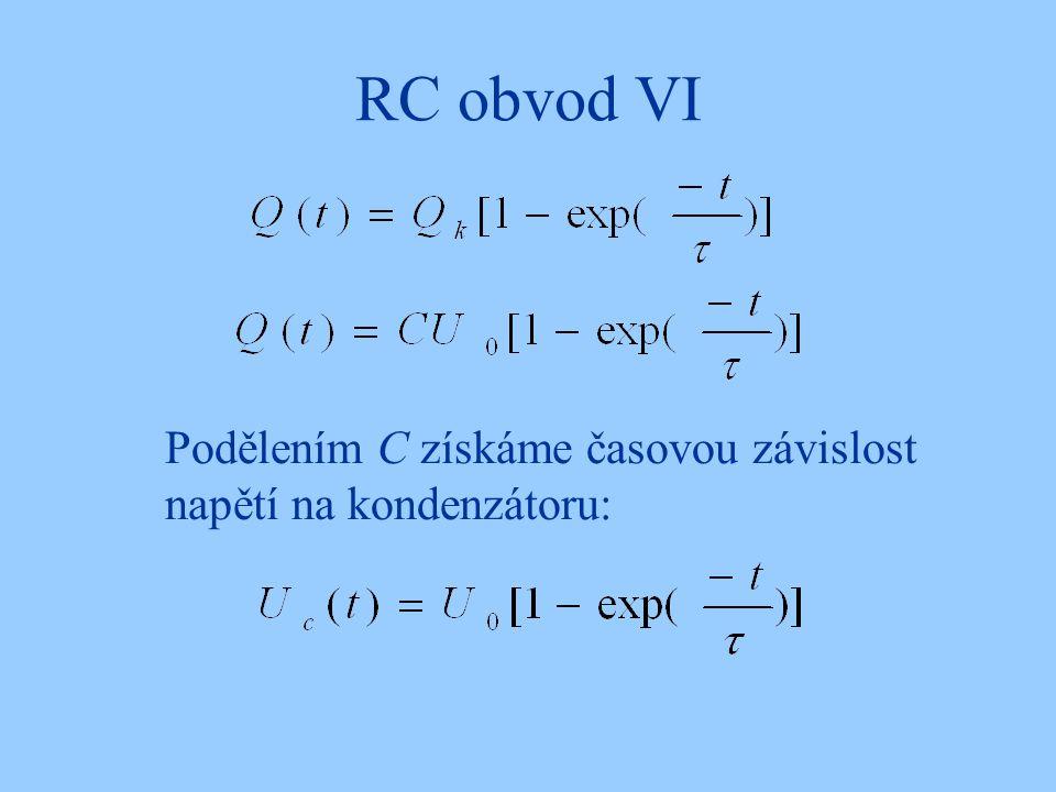 RC obvod VI Podělením C získáme časovou závislost napětí na kondenzátoru: