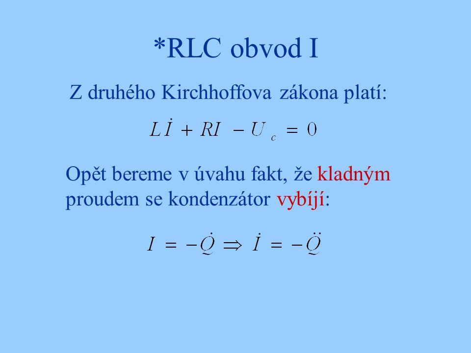 *RLC obvod I Z druhého Kirchhoffova zákona platí: Opět bereme v úvahu fakt, že kladným proudem se kondenzátor vybíjí:
