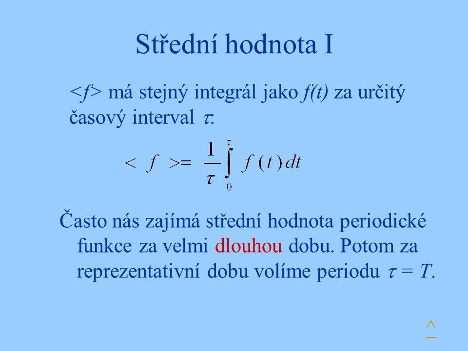 Střední hodnota I má stejný integrál jako f(t) za určitý časový interval  : ^ Často nás zajímá střední hodnota periodické funkce za velmi dlouhou dob