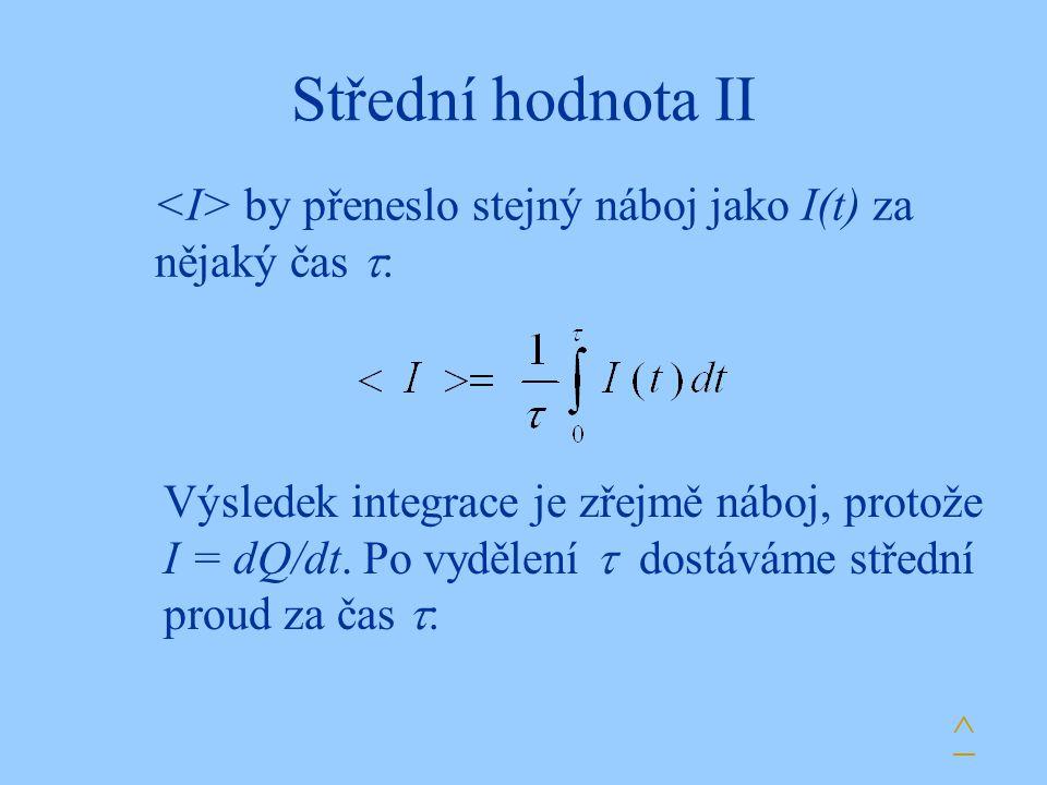 Střední hodnota II by přeneslo stejný náboj jako I(t) za nějaký čas  : ^ Výsledek integrace je zřejmě náboj, protože I = dQ/dt. Po vydělení  dostává