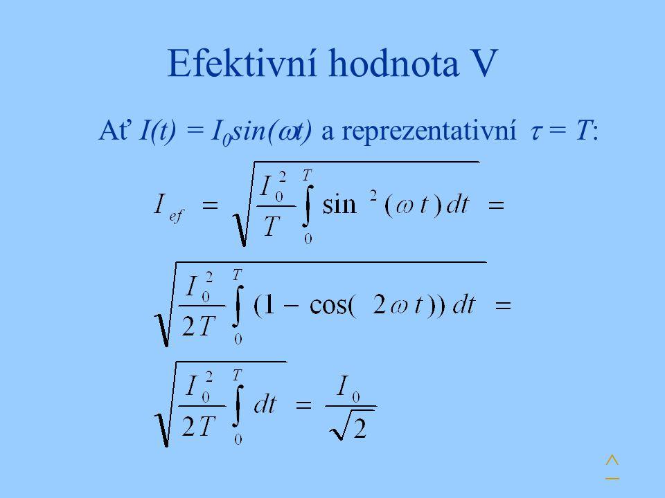 Efektivní hodnota V Ať I(t) = I 0 sin(  t) a reprezentativní  = T: ^
