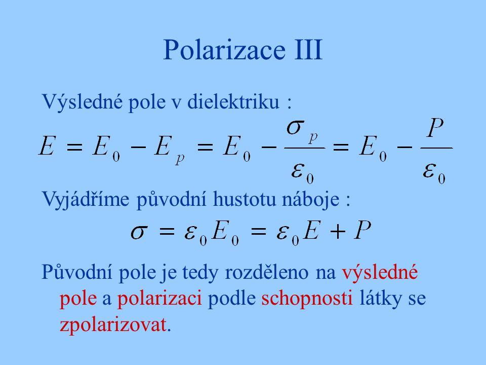 Polarizace III Výsledné pole v dielektriku : Vyjádříme původní hustotu náboje : Původní pole je tedy rozděleno na výsledné pole a polarizaci podle sch