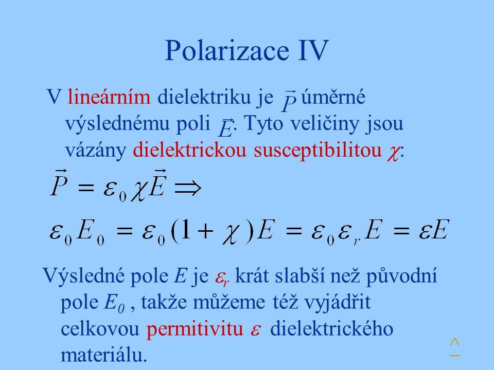 Polarizace IV V lineárním dielektriku je úměrné výslednému poli. Tyto veličiny jsou vázány dielektrickou susceptibilitou  : ^ Výsledné pole E je  r