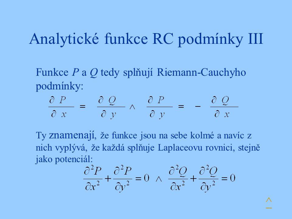 Analytické funkce RC podmínky III Funkce P a Q tedy splňují Riemann-Cauchyho podmínky: Ty znamenají, že funkce jsou na sebe kolmé a navíc z nich vyplý