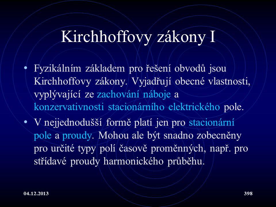 04.12.2013398 Kirchhoffovy zákony I Fyzikálním základem pro řešení obvodů jsou Kirchhoffovy zákony. Vyjadřují obecné vlastnosti, vyplývající ze zachov