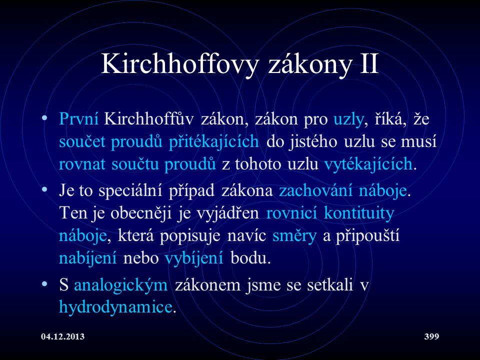04.12.2013399 Kirchhoffovy zákony II První Kirchhoffův zákon, zákon pro uzly, říká, že součet proudů přitékajících do jistého uzlu se musí rovnat souč