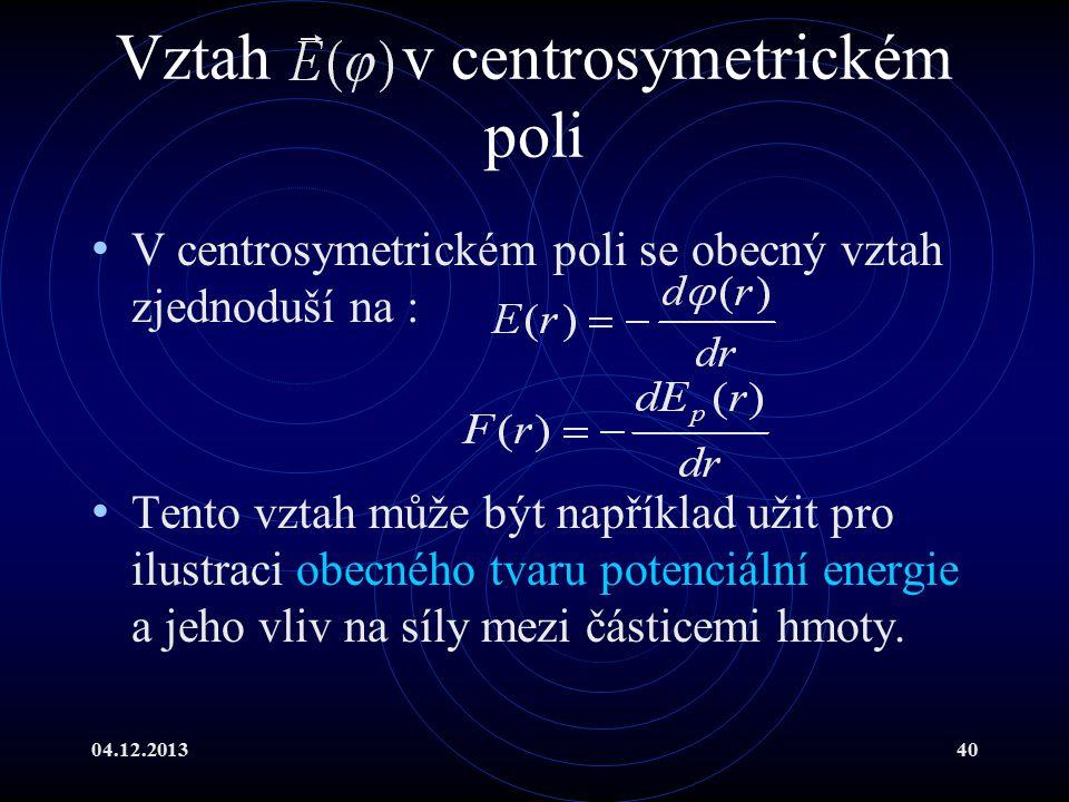 04.12.201340 Vztah v centrosymetrickém poli V centrosymetrickém poli se obecný vztah zjednoduší na : Tento vztah může být například užit pro ilustraci