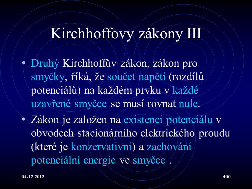 04.12.2013400 Kirchhoffovy zákony III Druhý Kirchhoffův zákon, zákon pro smyčky, říká, že součet napětí (rozdílů potenciálů) na každém prvku v každé u