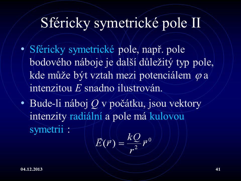 04.12.201341 Sféricky symetrické pole II Sféricky symetrické pole, např. pole bodového náboje je další důležitý typ pole, kde může být vztah mezi pote
