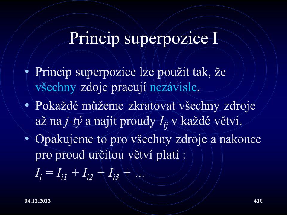 04.12.2013410 Princip superpozice I Princip superpozice lze použít tak, že všechny zdoje pracují nezávisle. Pokaždé můžeme zkratovat všechny zdroje až