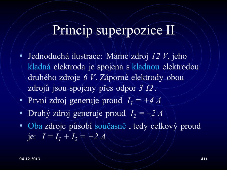 04.12.2013411 Princip superpozice II Jednoduchá ilustrace: Máme zdroj 12 V, jeho kladná elektroda je spojena s kladnou elektrodou druhého zdroje 6 V.