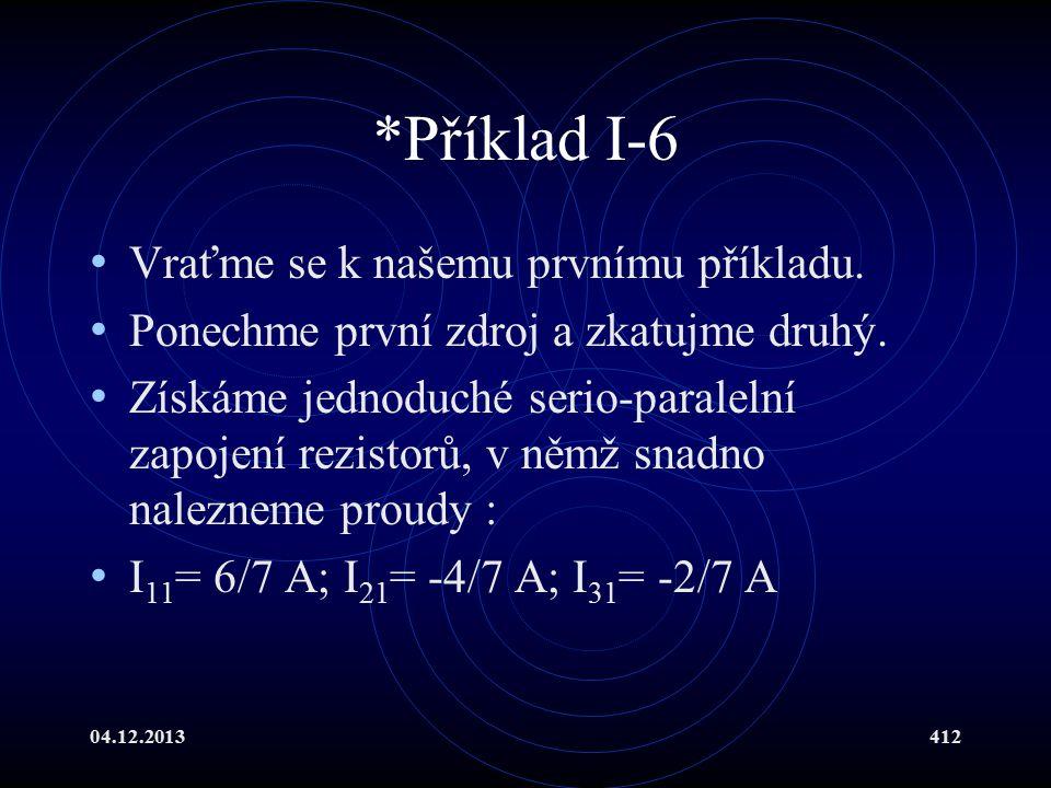 04.12.2013412 *Příklad I-6 Vraťme se k našemu prvnímu příkladu. Ponechme první zdroj a zkatujme druhý. Získáme jednoduché serio-paralelní zapojení rez