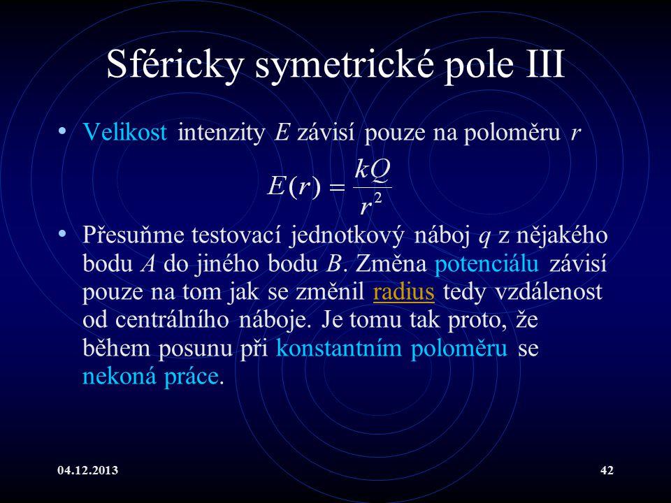 04.12.201342 Sféricky symetrické pole III Velikost intenzity E závisí pouze na poloměru r Přesuňme testovací jednotkový náboj q z nějakého bodu A do j