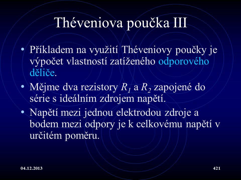04.12.2013421 Théveniova poučka III Příkladem na využití Théveniovy poučky je výpočet vlastností zatíženého odporového děliče. Mějme dva rezistory R 1