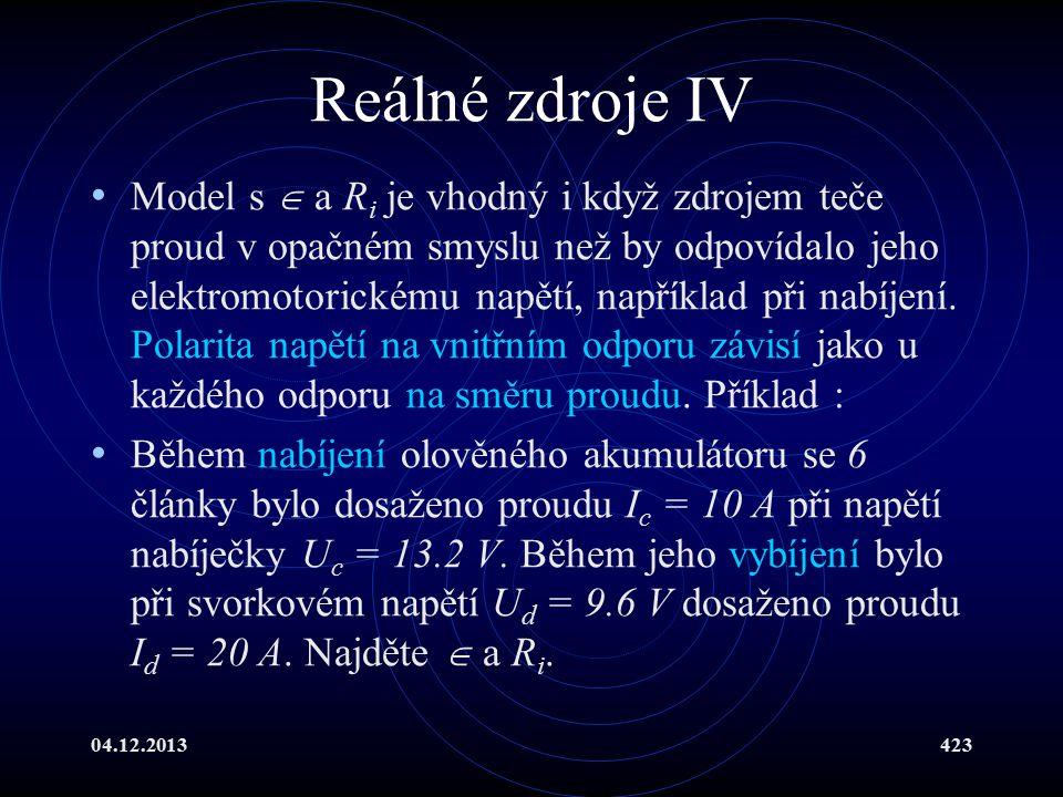 04.12.2013423 Reálné zdroje IV Model s  a R i je vhodný i když zdrojem teče proud v opačném smyslu než by odpovídalo jeho elektromotorickému napětí,