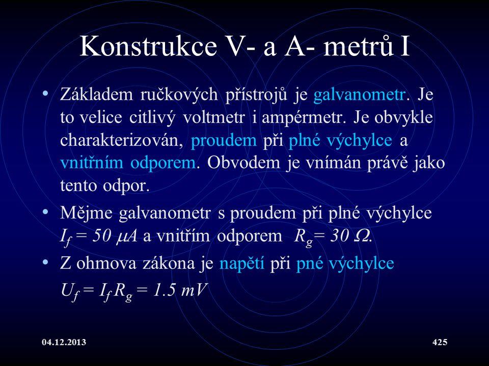 04.12.2013425 Konstrukce V- a A- metrů I Základem ručkových přístrojů je galvanometr. Je to velice citlivý voltmetr i ampérmetr. Je obvykle charakteri