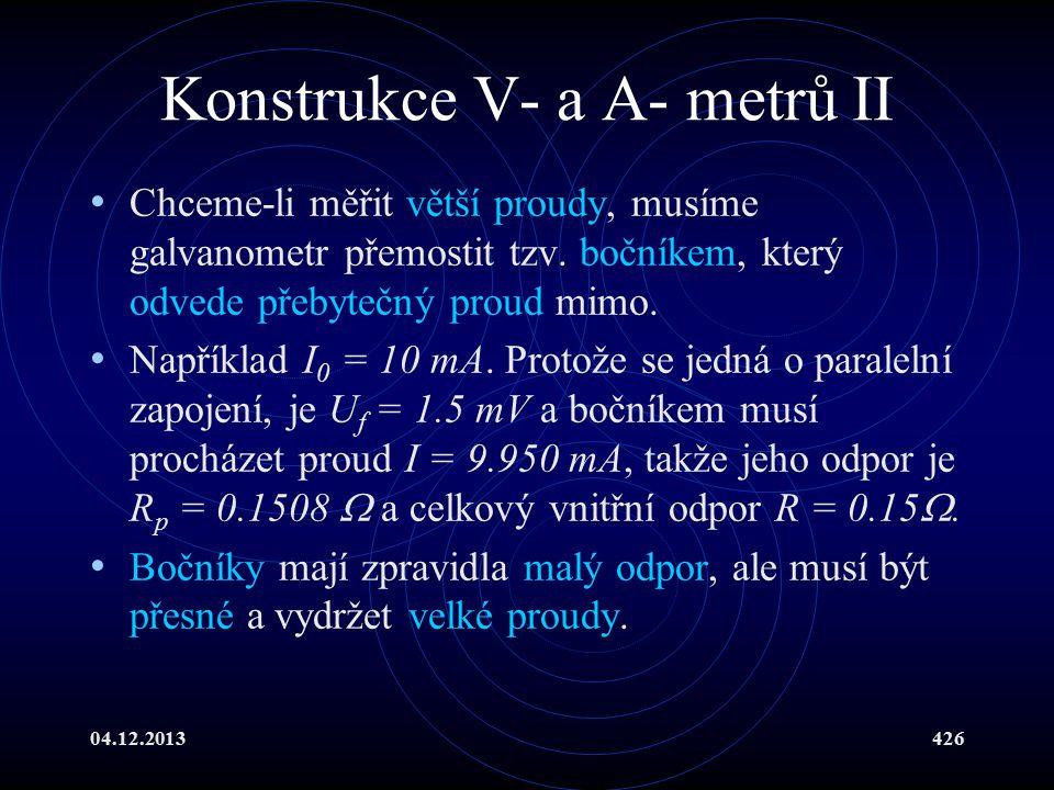 04.12.2013426 Konstrukce V- a A- metrů II Chceme-li měřit větší proudy, musíme galvanometr přemostit tzv. bočníkem, který odvede přebytečný proud mimo
