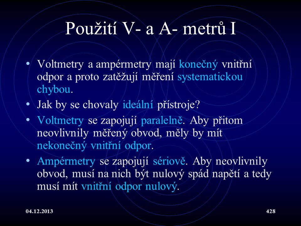 04.12.2013428 Použití V- a A- metrů I Voltmetry a ampérmetry mají konečný vnitřní odpor a proto zatěžují měření systematickou chybou. Jak by se choval