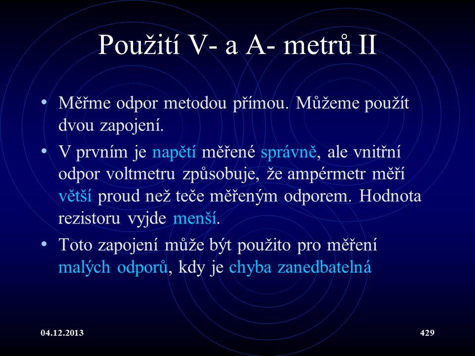04.12.2013429 Použití V- a A- metrů II Měřme odpor metodou přímou. Můžeme použít dvou zapojení. V prvním je napětí měřené správně, ale vnitřní odpor v