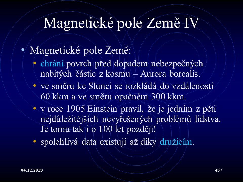 04.12.2013437 Magnetické pole Země IV Magnetické pole Země: chrání povrch před dopadem nebezpečných nabitých částic z kosmu – Aurora borealis. ve směr
