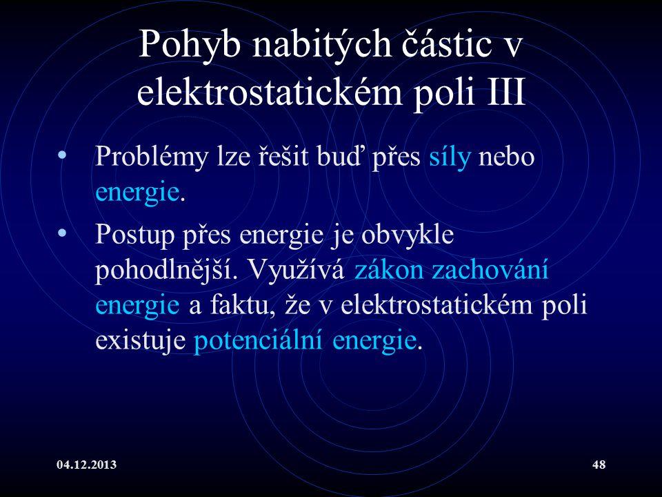 04.12.201348 Pohyb nabitých částic v elektrostatickém poli III Problémy lze řešit buď přes síly nebo energie. Postup přes energie je obvykle pohodlněj