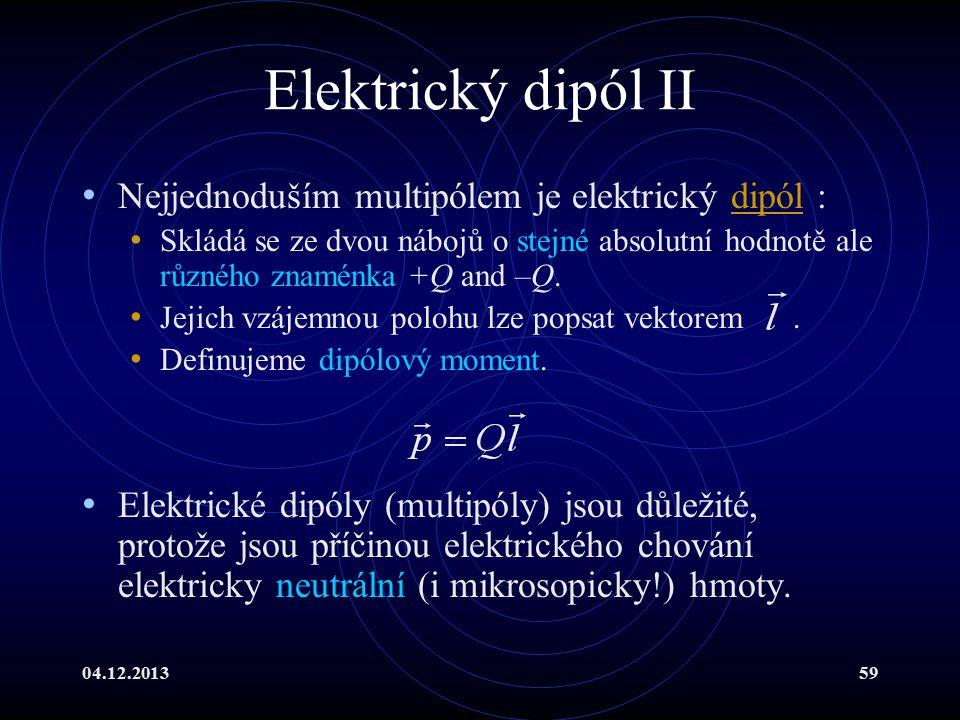 04.12.201359 Elektrický dipól II Nejjednoduším multipólem je elektrický dipól :dipól Skládá se ze dvou nábojů o stejné absolutní hodnotě ale různého z