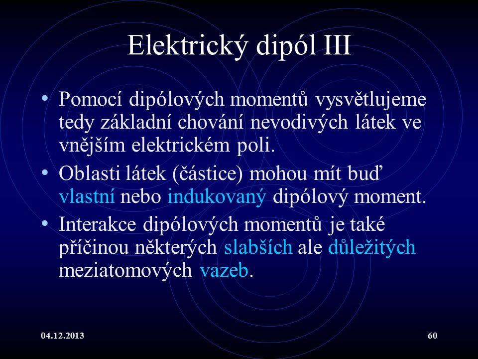 04.12.201360 Elektrický dipól III Pomocí dipólových momentů vysvětlujeme tedy základní chování nevodivých látek ve vnějším elektrickém poli. Oblasti l