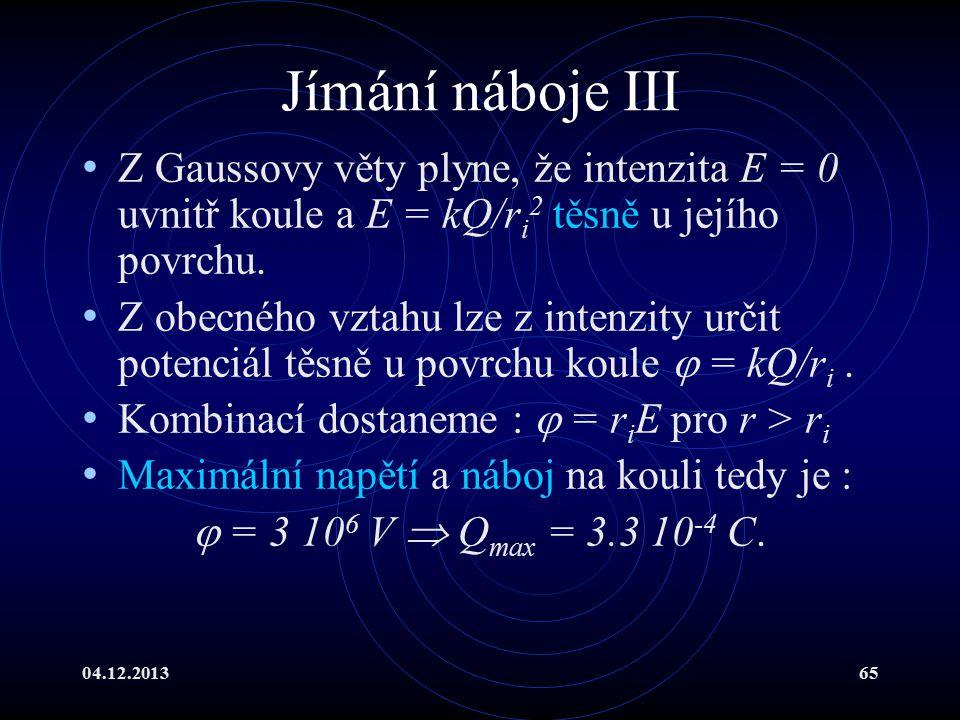 04.12.201365 Jímání náboje III Z Gaussovy věty plyne, že intenzita E = 0 uvnitř koule a E = kQ/r i 2 těsně u jejího povrchu. Z obecného vztahu lze z i