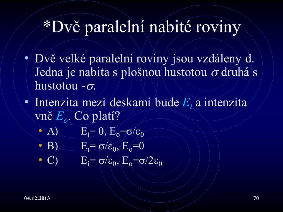 04.12.201370 *Dvě paralelní nabité roviny Dvě velké paralelní roviny jsou vzdáleny d. Jedna je nabita s plošnou hustotou  druhá s hustotou - . Inten