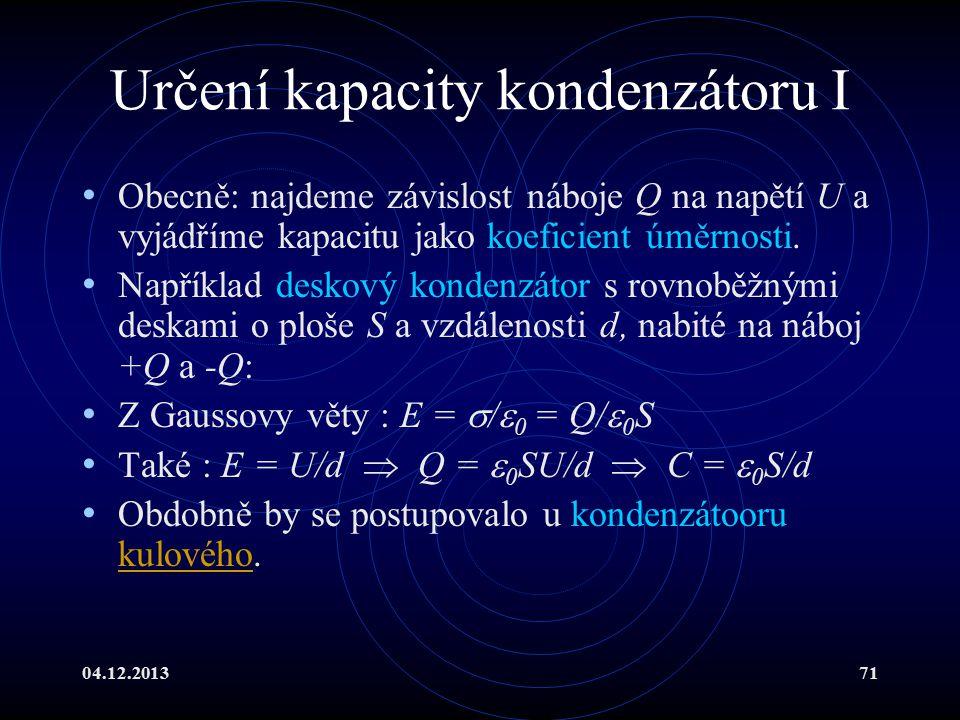 04.12.201371 Určení kapacity kondenzátoru I Obecně: najdeme závislost náboje Q na napětí U a vyjádříme kapacitu jako koeficient úměrnosti. Například d