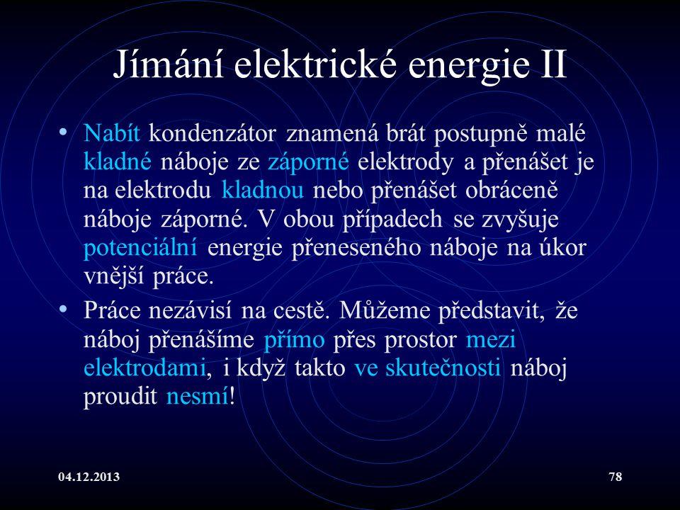 04.12.201378 Jímání elektrické energie II Nabít kondenzátor znamená brát postupně malé kladné náboje ze záporné elektrody a přenášet je na elektrodu k