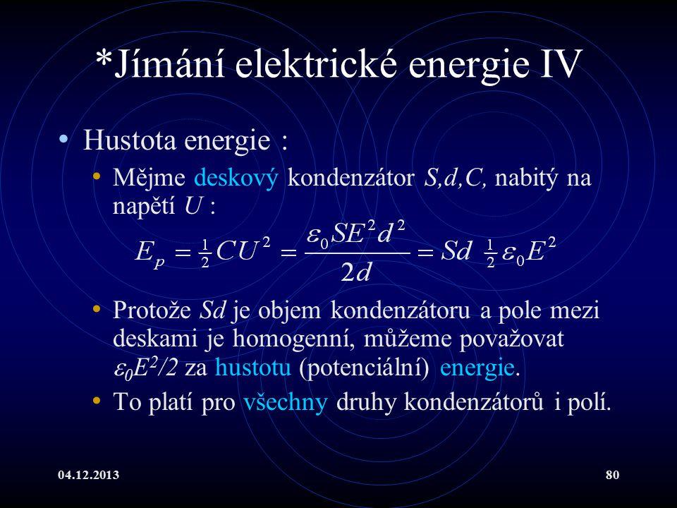 04.12.201380 *Jímání elektrické energie IV Hustota energie : Mějme deskový kondenzátor S,d,C, nabitý na napětí U : Protože Sd je objem kondenzátoru a