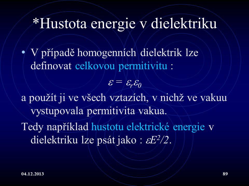 04.12.201389 *Hustota energie v dielektriku V případě homogenních dielektrik lze definovat celkovou permitivitu :  =  r  0 a použít ji ve všech vzt