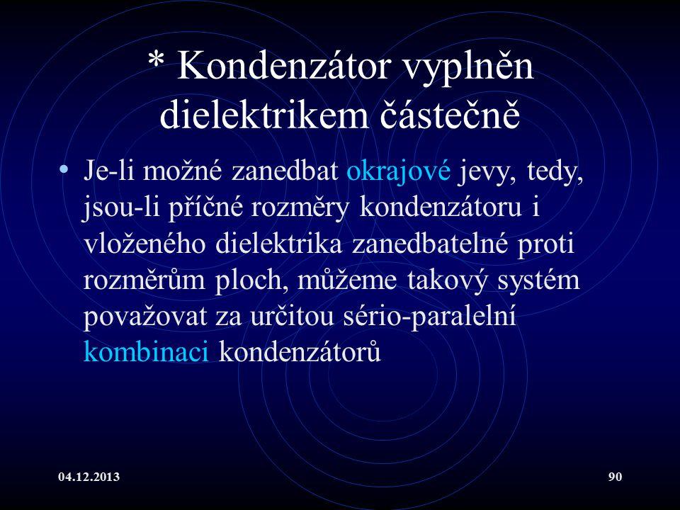 04.12.201390 * Kondenzátor vyplněn dielektrikem částečně Je-li možné zanedbat okrajové jevy, tedy, jsou-li příčné rozměry kondenzátoru i vloženého die