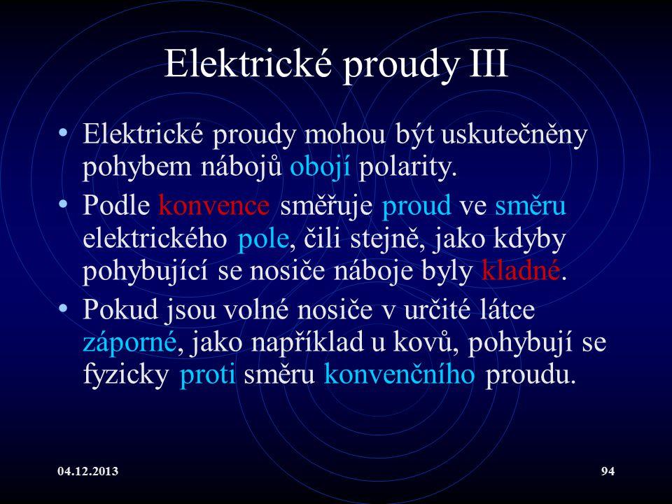 04.12.201394 Elektrické proudy III Elektrické proudy mohou být uskutečněny pohybem nábojů obojí polarity. Podle konvence směřuje proud ve směru elektr
