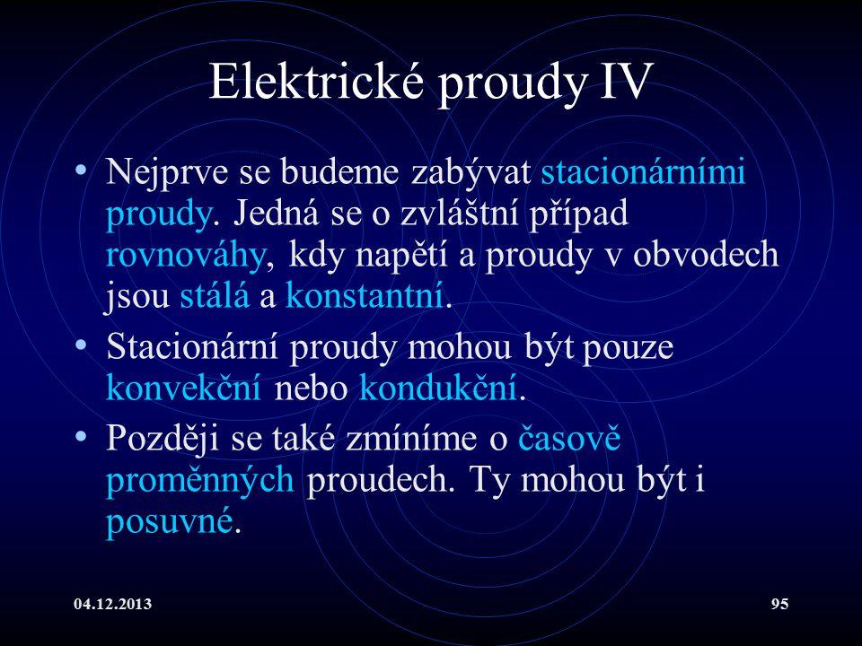 04.12.201395 Elektrické proudy IV Nejprve se budeme zabývat stacionárními proudy. Jedná se o zvláštní případ rovnováhy, kdy napětí a proudy v obvodech