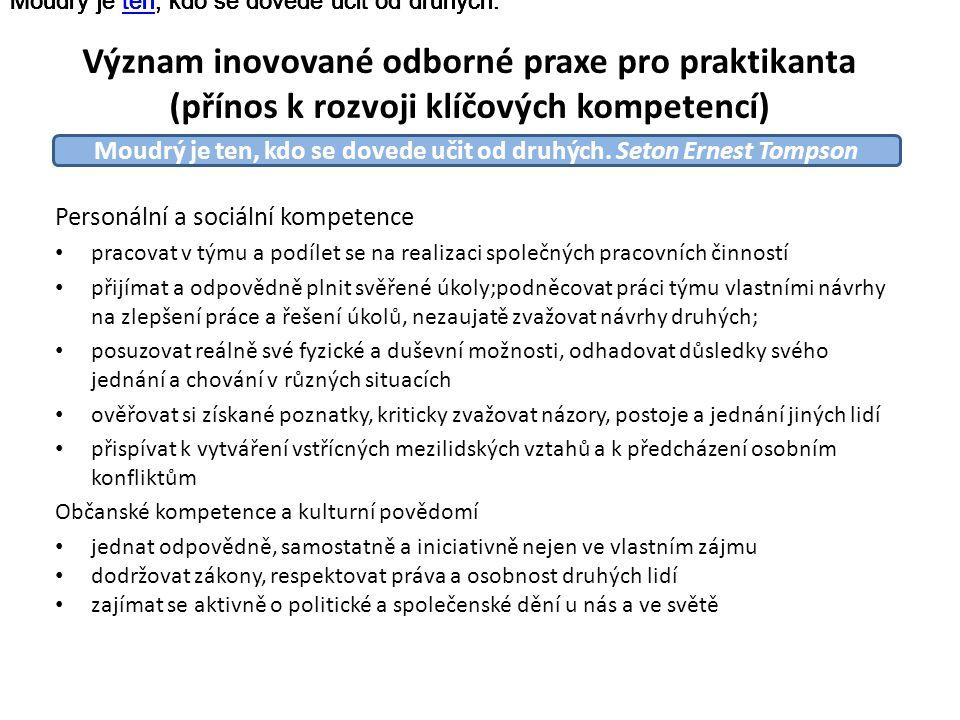 Význam inovované odborné praxe pro praktikanta (přínos k rozvoji klíčových kompetencí) Personální a sociální kompetence pracovat v týmu a podílet se n