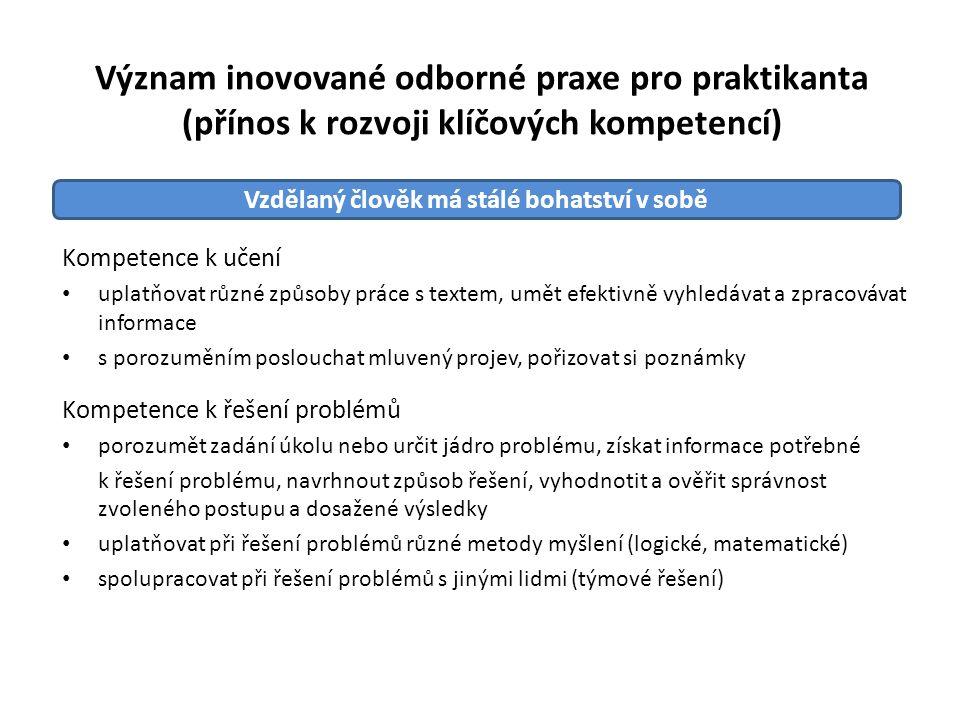 Význam inovované odborné praxe pro praktikanta (přínos k rozvoji klíčových kompetencí) Kompetence k učení uplatňovat různé způsoby práce s textem, umě