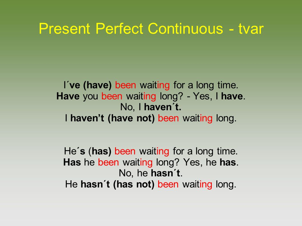 Present Perfect Continuous - tvar I´ve (have) been waiting for a long time.