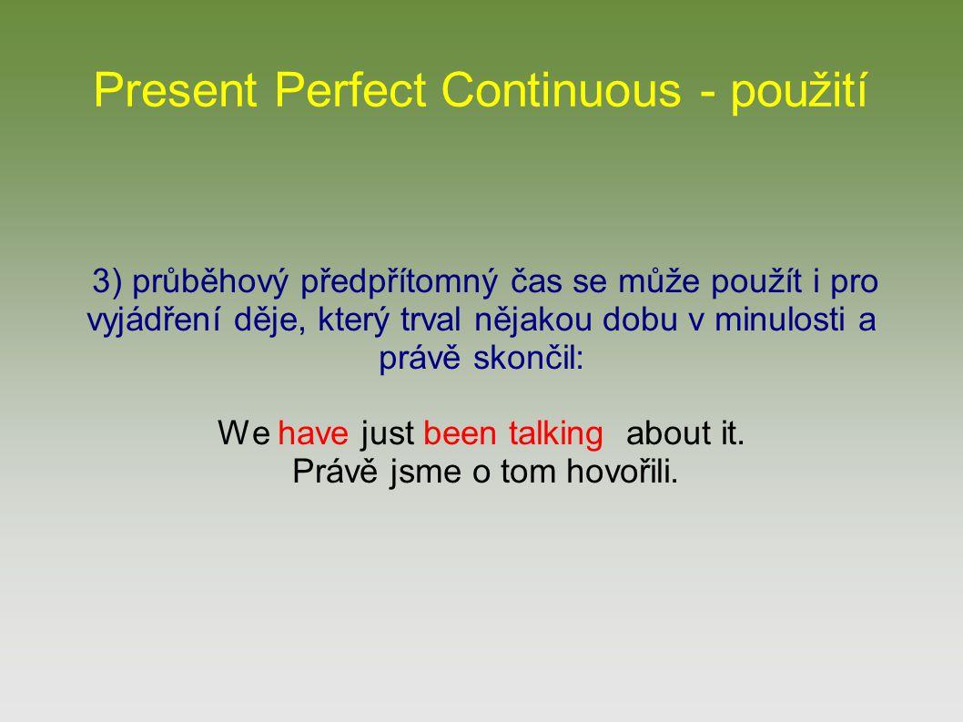 Present Perfect Continuous - použití 3) průběhový předpřítomný čas se může použít i pro vyjádření děje, který trval nějakou dobu v minulosti a právě s