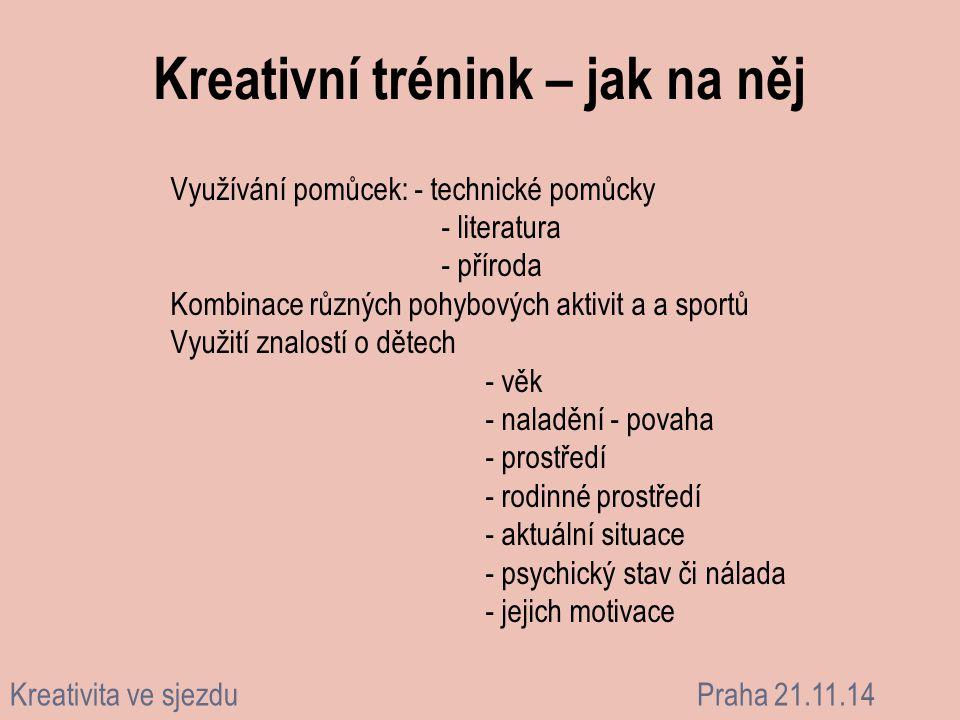 Kreativní trénink – jak na něj Využívání pomůcek: - technické pomůcky - literatura - příroda Kombinace různých pohybových aktivit a a sportů Využití z