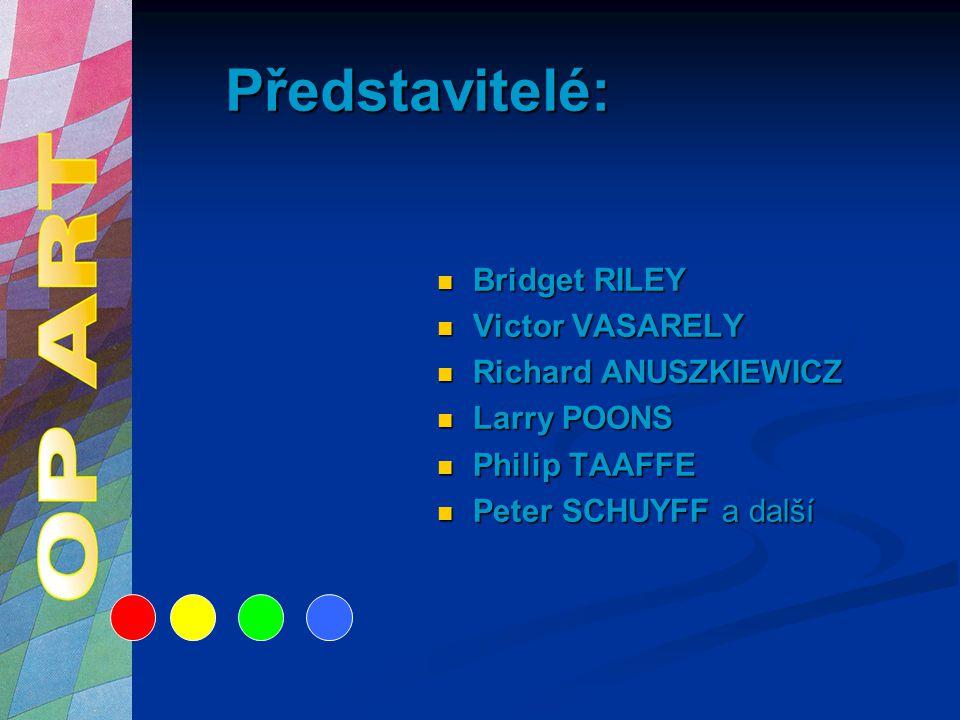 Představitelé: Bridget RILEY Victor VASARELY Richard ANUSZKIEWICZ Larry POONS Philip TAAFFE Peter SCHUYFF a další