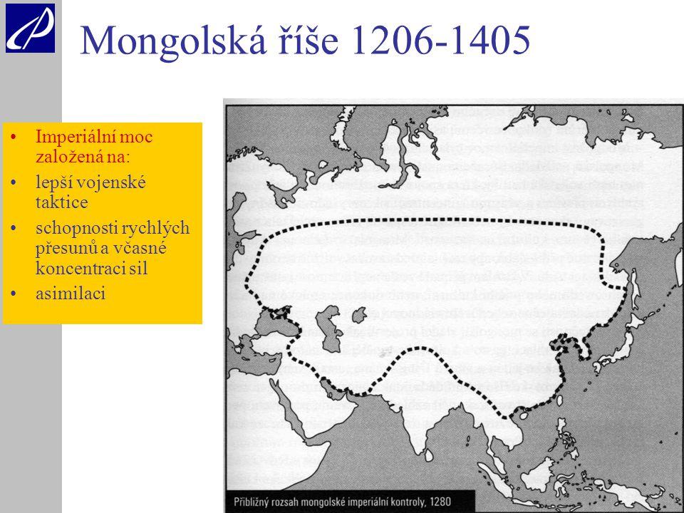 12 Mongolská říše 1206-1405 Imperiální moc založená na: lepší vojenské taktice schopnosti rychlých přesunů a včasné koncentraci sil asimilaci